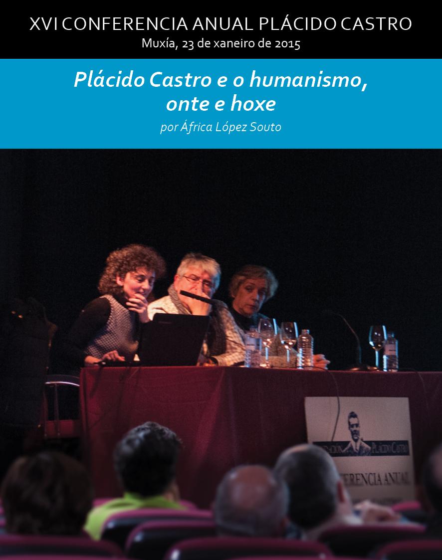 XVI Conferencia Anual Plácido Castro - Muxía, 23 de xaneiro de 2015 - Plácido Castro e o humanismo, onte e hoxe por África López Souto